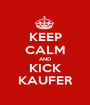 KEEP CALM AND KICK KAUFER - Personalised Poster A1 size