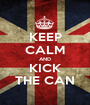KEEP CALM AND KICK THE CAN - Personalised Poster A1 size