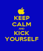 KEEP CALM AND KICK YOURSELF - Personalised Poster A1 size