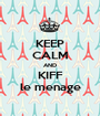 KEEP CALM AND KIFF le menage - Personalised Poster A1 size