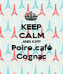 KEEP CALM AND KIFF Poire,café Cognac - Personalised Poster A1 size