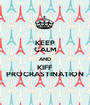 KEEP CALM AND KIFF PROCRASTINATION - Personalised Poster A1 size