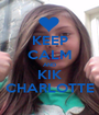 KEEP CALM AND KIK CHARLOTTE - Personalised Poster A1 size