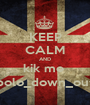 KEEP CALM AND kik me  polo_down_out - Personalised Poster A1 size