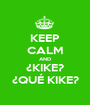 KEEP CALM AND ¿KIKE? ¿QUÉ KIKE? - Personalised Poster A1 size