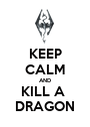 KEEP CALM AND KILL A  DRAGON - Personalised Poster A1 size