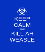 KEEP CALM AND KILL AH WEASLE - Personalised Poster A1 size