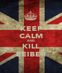 KEEP CALM AND KILL BEIBER - Personalised Poster A1 size