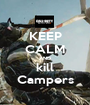 KEEP CALM AND kill Campers - Personalised Poster A1 size