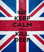 KEEP CALM AND KILL DEER - Personalised Poster A1 size
