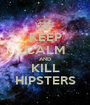 KEEP CALM AND KILL HIPSTERS - Personalised Poster A1 size