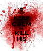 KEEP CALM AND KILL HIS - Personalised Poster A1 size