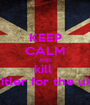 KEEP CALM AND kill  hitler for the uk  - Personalised Poster A1 size