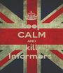 keep CALM AND kill Informers  - Personalised Poster A1 size