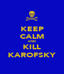 KEEP CALM AND KILL KAROFSKY - Personalised Poster A1 size
