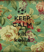 KEEP CALM AND kill kelila - Personalised Poster A1 size