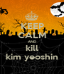 KEEP CALM AND kill kim yeoshin - Personalised Poster A1 size