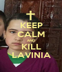 KEEP CALM AND KILL LAVINIA - Personalised Poster A1 size