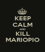 KEEP CALM AND KILL MARIOPIO - Personalised Poster A1 size