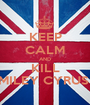 KEEP CALM AND KILL MILEY CYRUS  - Personalised Poster A1 size