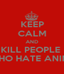KEEP CALM AND KILL PEOPLE  WHO HATE ANIME - Personalised Poster A1 size