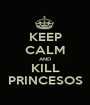 KEEP CALM AND KILL PRINCESOS - Personalised Poster A1 size