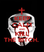 KEEP CALM AND KILL THE BITCH.  - Personalised Poster A1 size