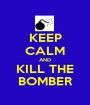 KEEP CALM AND KILL THE BOMBER - Personalised Poster A1 size