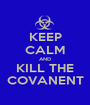 KEEP CALM AND KILL THE COVANENT - Personalised Poster A1 size