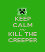 KEEP CALM AND KILL THE CREEPER - Personalised Poster A1 size