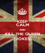 KEEP CALM AND KILL THE QUEEN (JOKES) - Personalised Poster A1 size