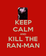 KEEP CALM AND KILL THE RAN-MAN - Personalised Poster A1 size