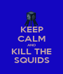 KEEP CALM AND KILL THE SQUIDS - Personalised Poster A1 size