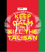 KEEP CALM AND KILL THE TALIBAN - Personalised Poster A1 size