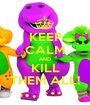KEEP CALM AND KILL THEM ALL! - Personalised Poster A1 size