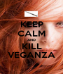 KEEP CALM AND KILL VEGANZA - Personalised Poster A1 size
