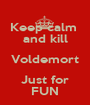 Keep calm  and kill Voldemort Just for FUN - Personalised Poster A1 size