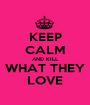 KEEP CALM AND KILL WHAT THEY LOVE - Personalised Poster A1 size