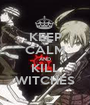 KEEP CALM AND KILL WITCHES - Personalised Poster A1 size