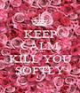 KEEP CALM AND KILL YOU SOFTLY - Personalised Poster A1 size