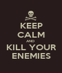 KEEP CALM AND  KILL YOUR ENEMIES - Personalised Poster A1 size