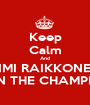 Keep Calm And KIMI RAIKKONEN IS 3RD IN THE CHAMPIONSHIP! - Personalised Poster A1 size