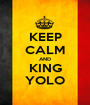 KEEP CALM AND KING YOLO - Personalised Poster A1 size