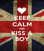 KEEP CALM AND KISS A BOY - Personalised Poster A1 size