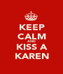 KEEP CALM AND KISS A KAREN - Personalised Poster A1 size