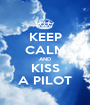KEEP CALM AND KISS A PILOT - Personalised Poster A1 size