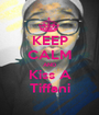KEEP CALM AND Kiss A Tiffani - Personalised Poster A1 size