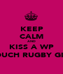 KEEP CALM AND KISS A WP TOUCH RUGBY GIRL - Personalised Poster A1 size