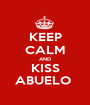 KEEP CALM AND KISS ABUELO  - Personalised Poster A1 size