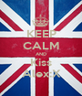 KEEP CALM AND Kiss Alex:X - Personalised Poster A1 size